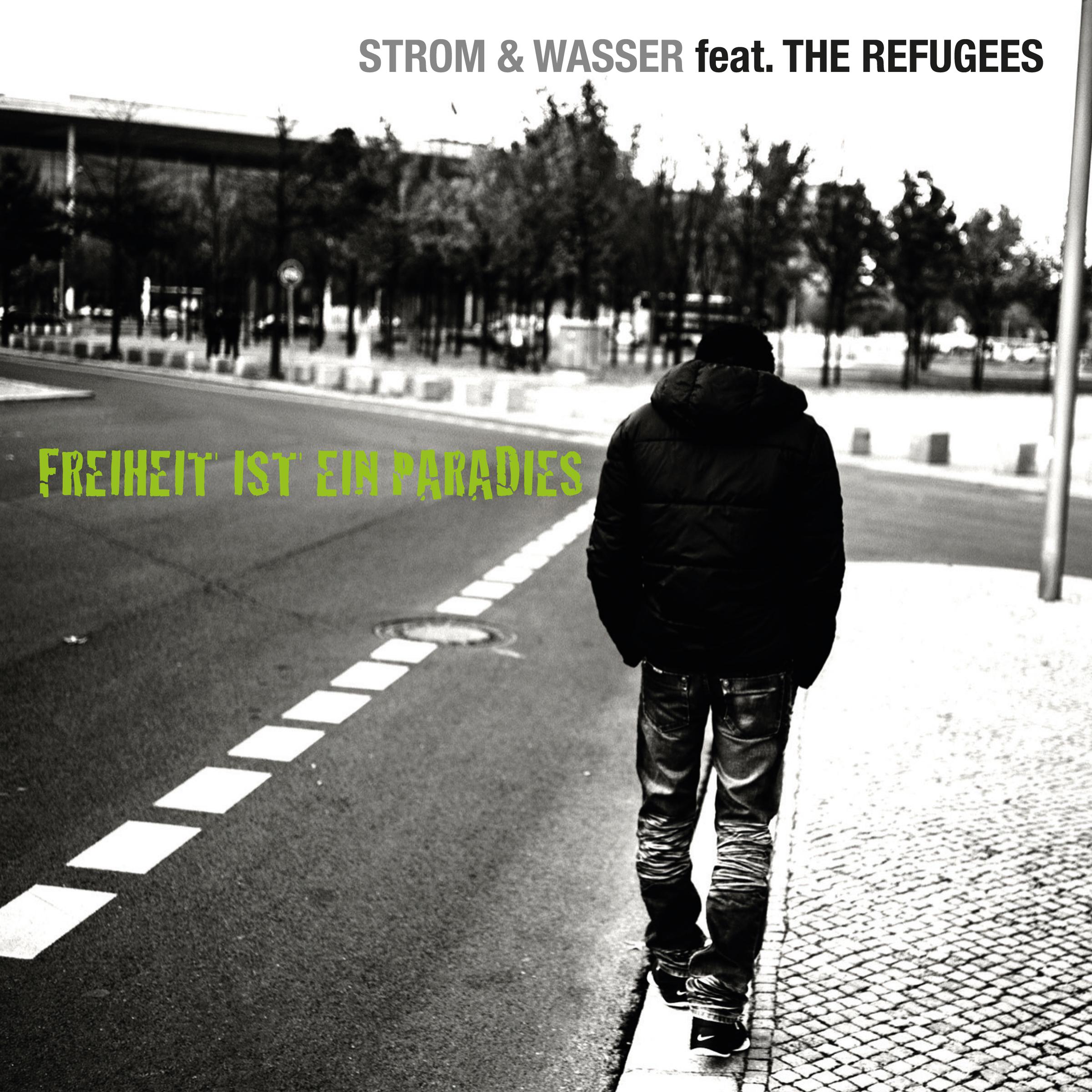 Strom & Wasser fet. The Refugees - Freiheit ist ein Paradies