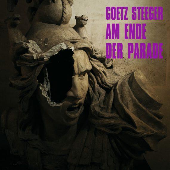 Goetz Steeger - Am Ende der Parade