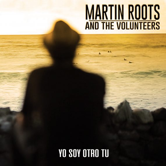 Martin Roots and The Volunteers - Yo Soy Otro Tu