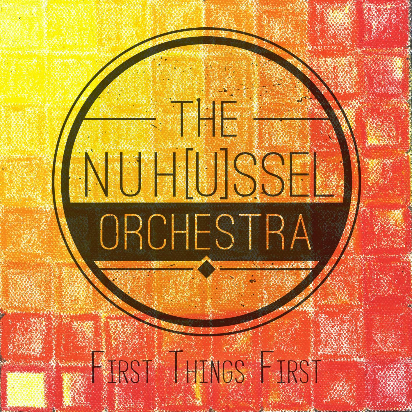The NuH[u]ssel Orchestra - First Things First