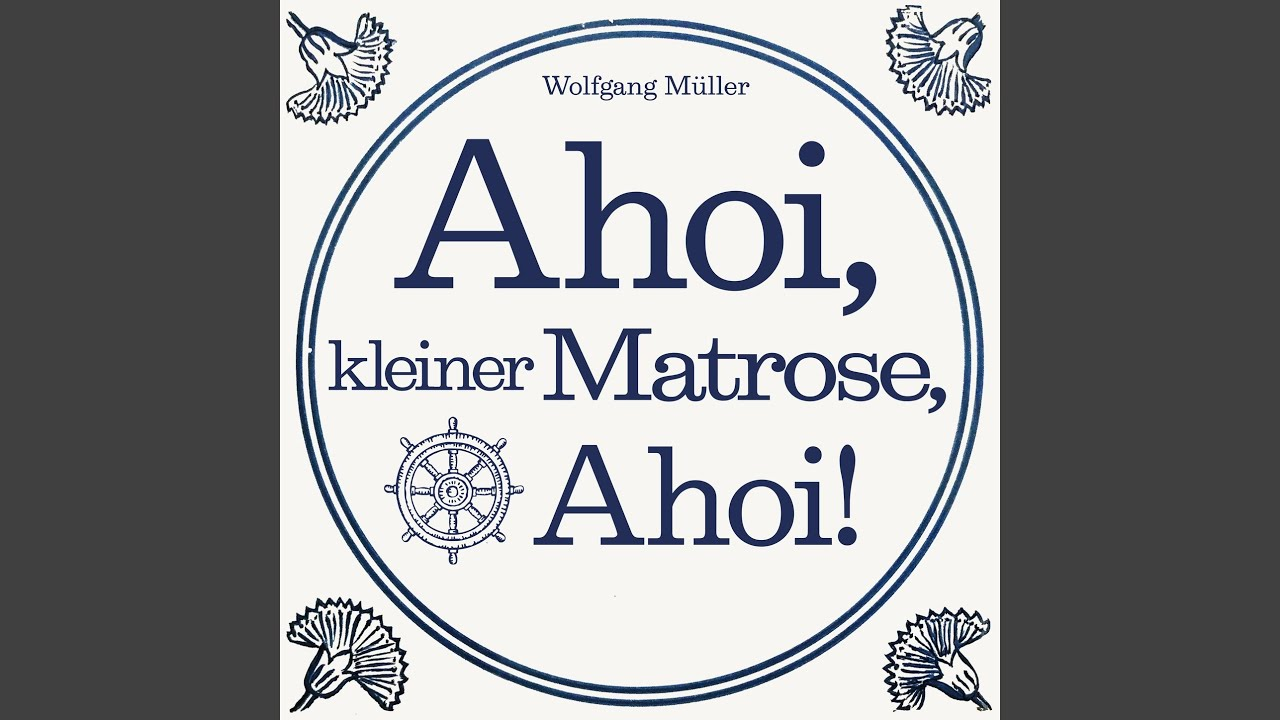 Wolfgang Müller - Ahoi, kleiner Matrose, Ahoi!