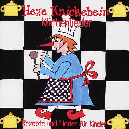Hexe Knickebein - Küchenlieder